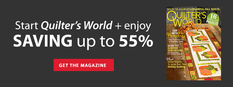 Start Quilter's World + enjoy SAVING up to 55% | GET THE MAGAZINE
